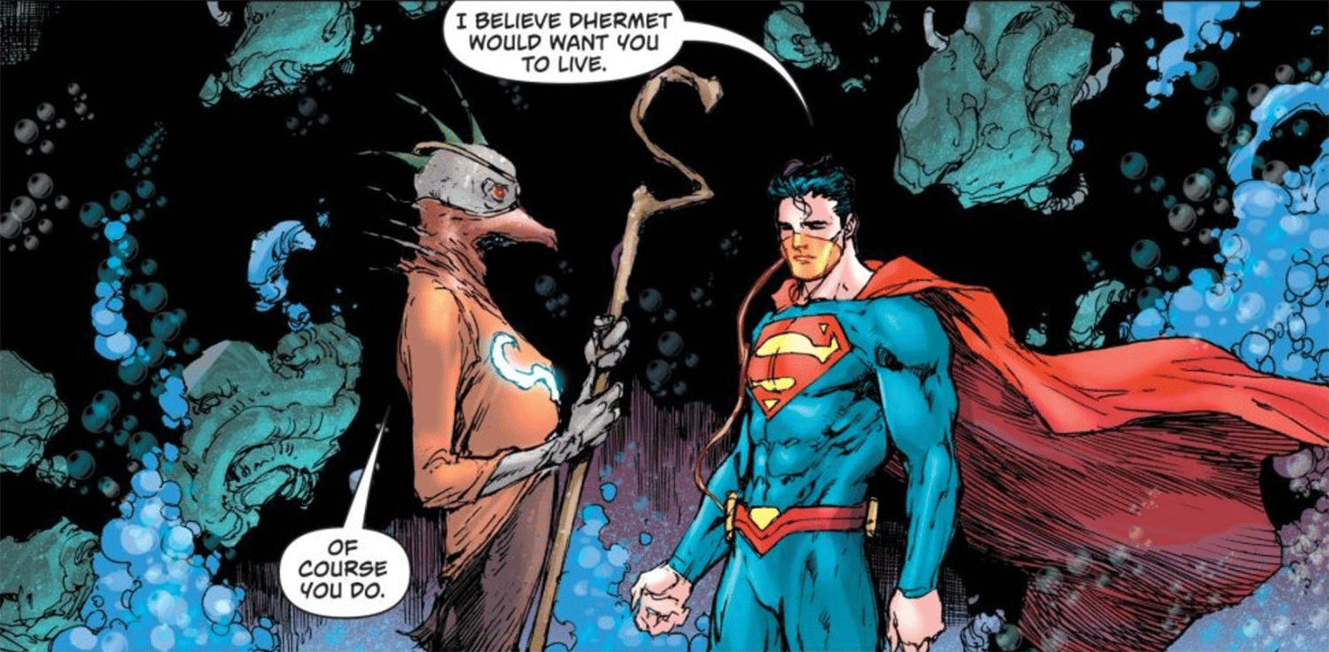 "Superman says, ""I believe Dhermet would want you to live."" The alien replies, ""Of course you do""."